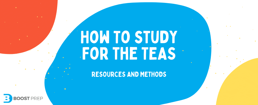 How To Study For The TEAS Test